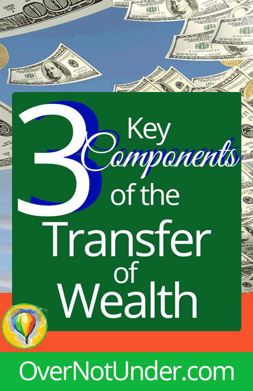 3 Key Components of the Transfer of Wealth   by Jamie Rohrbaugh   OverNotUnder.com