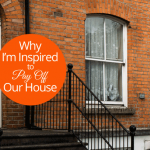 Why I'm Inspired to Pay Off Our House