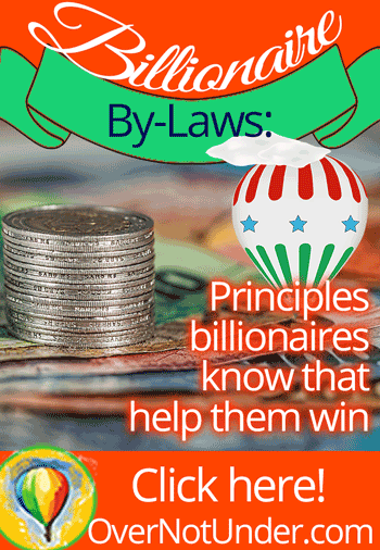 Billionaire By-Laws: Principles Billionaires Know that Help Them Win
