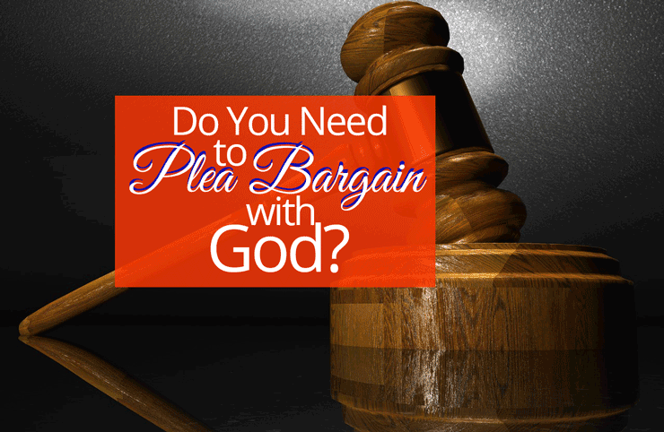 Do You Need to Plea Bargain with God? | by Jamie Rohrbaugh | OverNotUnder.com
