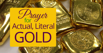 Prayer for Actual, Literal Gold