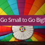Go Small to Go Big!