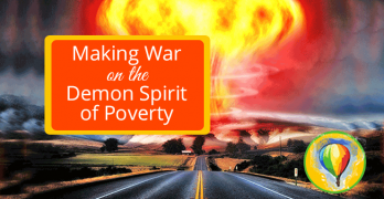 Making War On the Spirit of Poverty