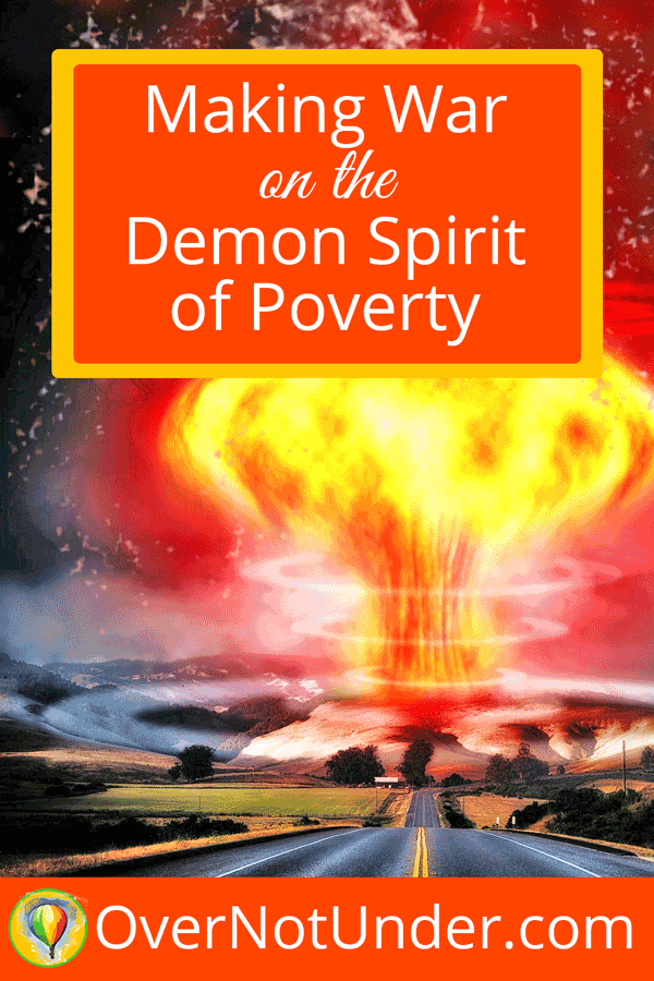 Making War on the Spirit of Poverty | OverNotUnder.com | Jamie Rohrbaugh