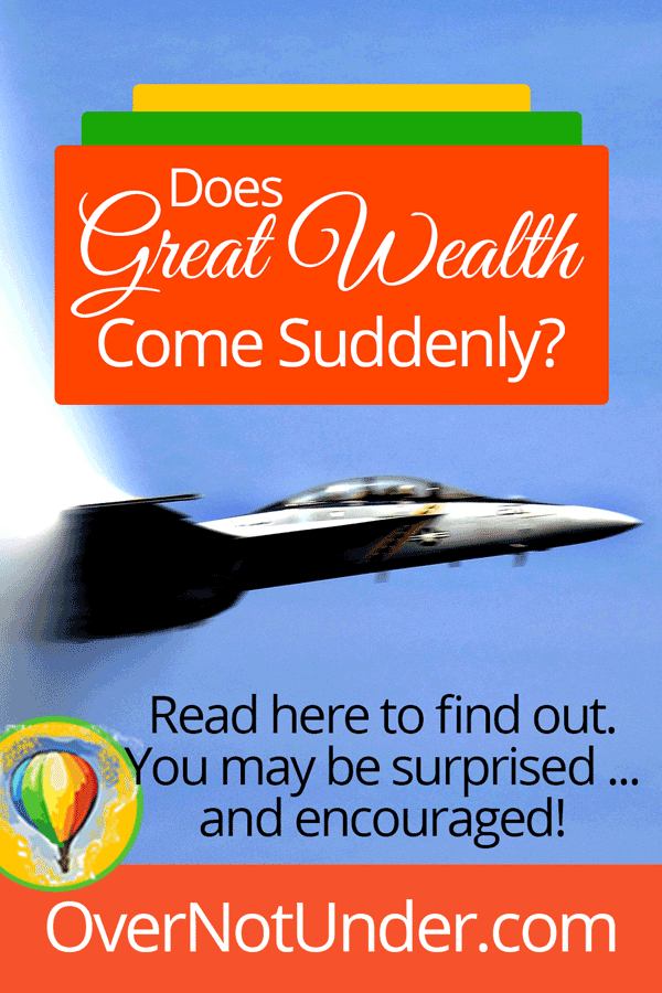 Does Great Wealth Come Suddenly? | by Jamie Rohrbaugh | OverNotUnder.com