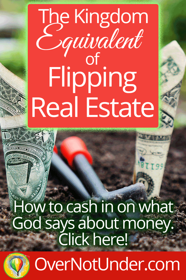 The Kingdom Equivalent of Flipping Real Estate | by Jamie Rohrbaugh | OverNotUnder.com